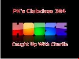PK's Clubclass 304  Hang Out With Charlie
