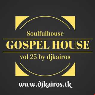 Soulfulhouse & GospelHouse vol 25 by djkairos