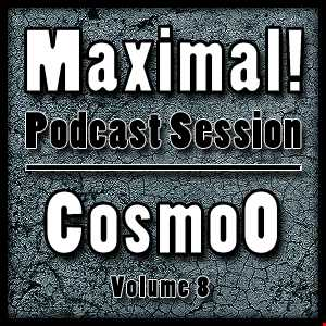 Maximal! Podcast Session Volume 008 mixed by CosmoO