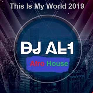 71.THIS IS MY WORLD BY DJ aL1's  Afro House  MIX