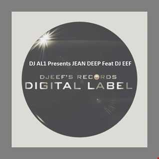 DJ AL1 Presents JEAN DEEP Feat DJ EEF