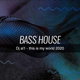 40. DJ AL1'S THIS IS MY WORLD 2020  BASS HOUSE