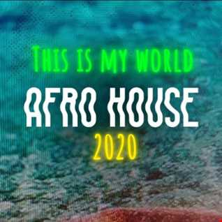 50. DJ AL1'S THIS IS MY WORLD 2020 AFRO HOUSE