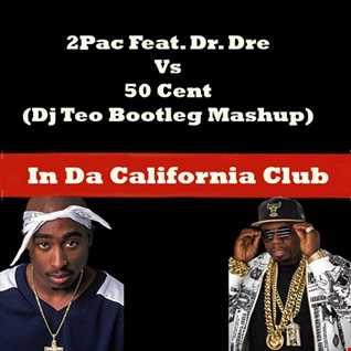 2Pac Vs 50 Cent   In Da California Club (Dj Teo Bootleg Mash Up)