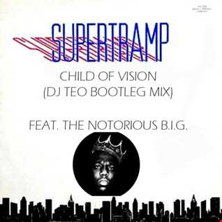 Supertramp Feat. Notorious B.I.G. - Child Of Vision (Dj Teo Bootleg Mix)