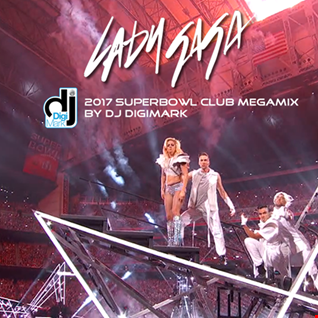 Lady Gaga   DJ DigiMark's 2017 Superbowl Club Megamix (126 intro 128 outro)