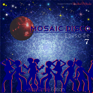 Mosaic Disco Episode 7  (Kos Omak Edition)