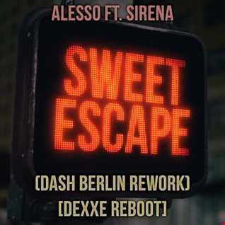 Alesso ft. Sirena - Sweet Escape (Dash Berlin Rework) [Dexxe Reboot]