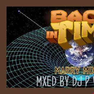 BACK IN TIME  ( MARRY MIX 10 )   MIXED BY DJ P VOSSI