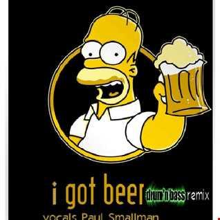 I GOT BEER     DNB REMIX