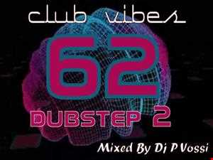 CLUB VIBES 62  dubstep mix