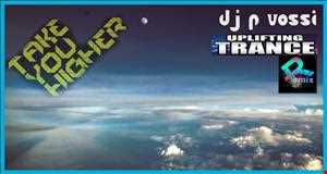 DJ P VOSSI  - TAKE YOU HIGHER  -  UPLIFTING VOCAL TRANCE REMIX