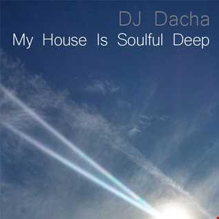 DJ Dacha - My House Is Soulful Deep - DL100