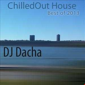 DJ Dacha - ChilledOut House (Best of 2013)