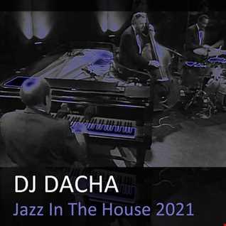DJ Dacha - Jazz in the House 2021 (The Best of Jazzy House ) - DL183 - www.djdacha.net