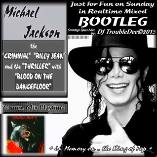 In Memory on MJ the King of Pop   theCRIMINAL BILLY JEAN and theTHRILLER withBLOOD ON THE DANCEFLOOR (DJTroubleDee onFunnySunday REALTIME TECHhouse BOOTLEG Mix 2015)