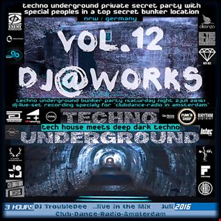 DJ@WORKS VOL.12 TECHNO UNDERGROUND BUNKER PARTY LiveSet 2 Juli 2016