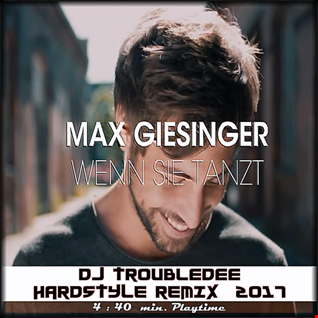 Max Giesinger   Wenn Sie Tanzt (DJ TroubleDee Hardstyle Remix 2017)