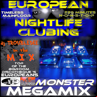 TIMELESS EUROPEAN NIGHTLIFE Clubing MONSTER MEGAMIX mixed by DJ TroubleDee
