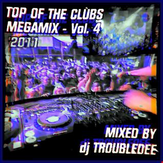 TOP OF THE CLUBS Vol. 4  26.april 2011 -  Megamix by DJ TroubleDee