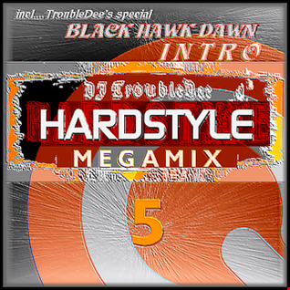 HARDSTYLE THE MEGAMIX VOL 5 (with TroubleDee's Black-Hawk-Dawn Intro)