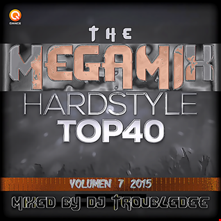 HARDSTYLE the MEGAMIX VOL7 TroubleDee s TOP40 June2015
