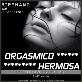 S.T.E.P.H.A.N.O. & DJ TROUBLEDEE - Orgasmico Hermosa ( ORIGINAL MIX )