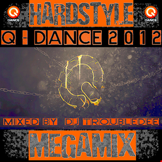 HARDSTYLE  Q DANCE 2012 MEGAMIX  mixed by djTROUBLEDEE