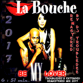 La Bouche   Be my Lover (TroubleDee`s Extended Remastered Mix 2017)