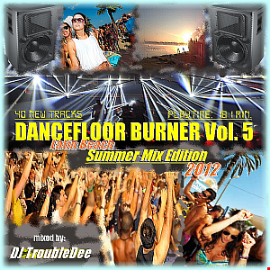DANCEFLOOR BURNER VOL.5 ***IBIZA Summer DANCE Fiesta MEGA Hitmix PARTY 2012***