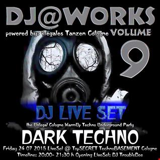 DJ@WORKS VOL 9 DarkTechno ( illegales Tanzen Cologne) Underground Party Fr 24 07 2015 LiveSet DJ TroubleDee