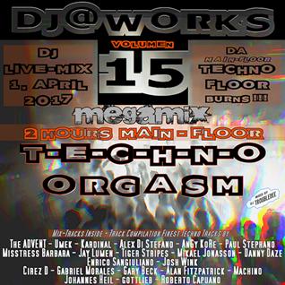 DJ@WORKS VOL.15  *T.E.C.H.N.O. ORGASM* Megamix (The TECHNO FLOOR Burns)1.April 2017