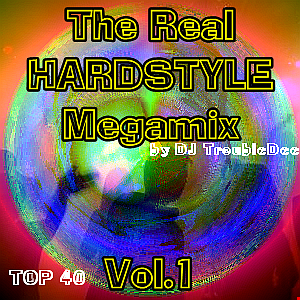 The Real HARDSTYLE Top 40 Mixed by DJ TroubleDee