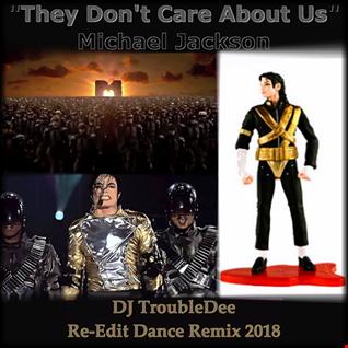 Michael Jackson   They dont Care about us (DJ TroubleDee Re Edit Dance Remix 2018)