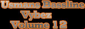Usmans Bassline Vybez Volume 12