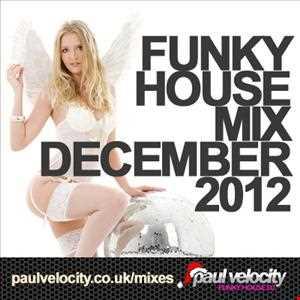 Funky House DJ Paul Velocity Funky House Mix December 2012
