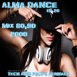 Alma Dance EP 26 ( 1ºBloco Dj Felipe Fernaci,2º Bloco Dj Tech )