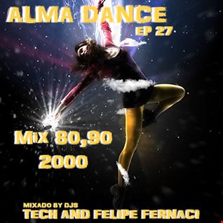 Alma Dance EP 27 ( 1ºBloco Dj Felipe Fernaci,2º Bloco Dj Tech )