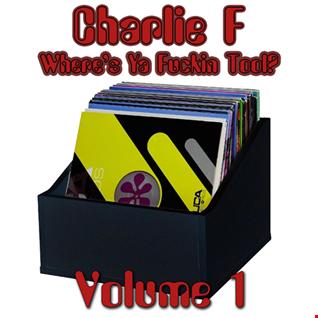 Charlie F - Wheres Ya Fuckin Tool [Volume 1]
