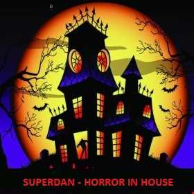 Superdan - Horror In House