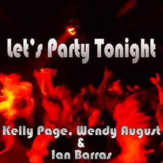 Kelly Page, Wendy August and Ian Barras-Let's Party Tonight(Single Mix)