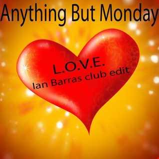 Anything But Monday L.O.V.E.(Ian Barras Club Edit)