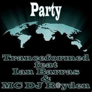 Tranceformed feat Ian Barras and MC DJ R@yden-Party(Single Edit)