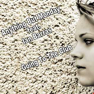 Anything But Monday feat. Ian Barras-Going Tho The Club(Single Clubmix
