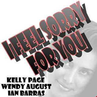 Kelly Page, Wendy August and Ian Barras-I Feel Sorry For You(Single Version)