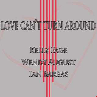 Kelly page, Wendy August & Ian Barras- Love can't turn around (single mix)