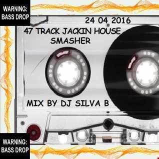 DJ SILVA B - 47 TRACK JACKIN HOUSE SMASHER 24 04 2016