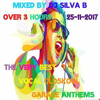 DJ SILVA B   THE VERY BEST VOCAL OLDSKOOL GARAGE ANTHEMS 25 11 2017