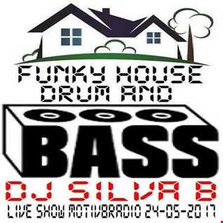 DJ SILVA B   LIVE SHOW MOTIV8RADIO FUNKY HOUSE DRUM AND BASS MIX 24 05 2017