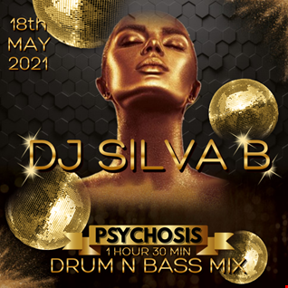 PSYCHOSIS   DJ SILVA B DRUM N BASS MIX 1HOUR 30MIN 18 05 2021